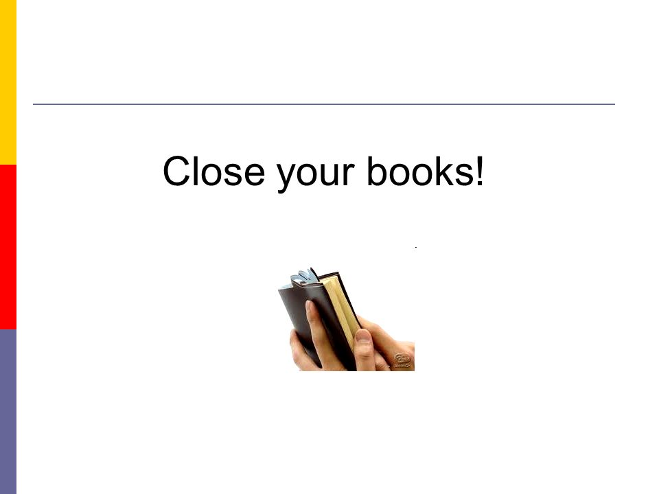 Close your books!