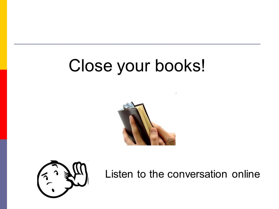 Close your books! Listen to the conversation online