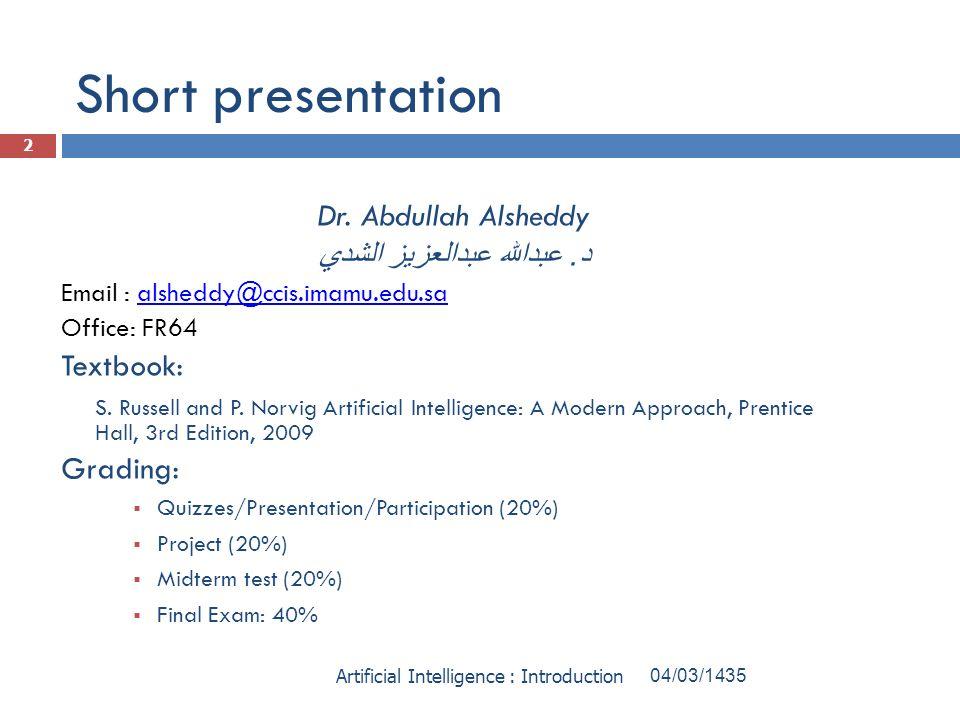 Short presentation Dr. Abdullah Alsheddy د. عبدالله عبدالعزيز الشدي Email : alsheddy@ccis.imamu.edu.saalsheddy@ccis.imamu.edu.sa Office: FR64 Textbook
