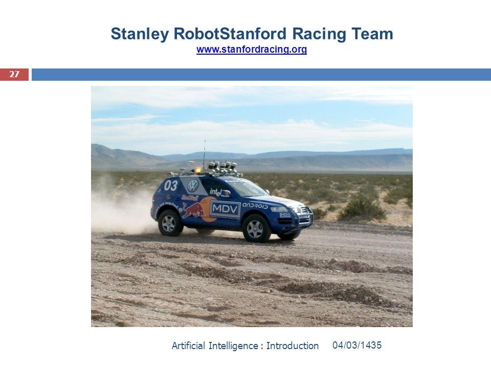 Stanley RobotStanford Racing Team www.stanfordracing.org www.stanfordracing.org 04/03/1435Artificial Intelligence : Introduction 27