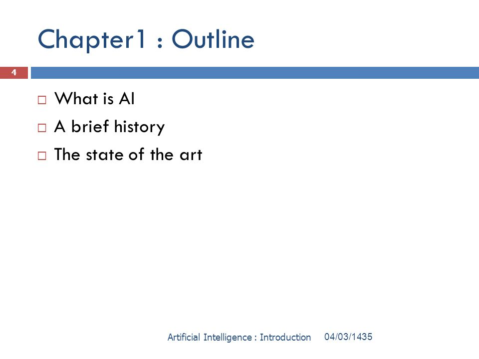 Chapter1 : Outline What is AI A brief history The state of the art 04/03/1435Artificial Intelligence : Introduction 4