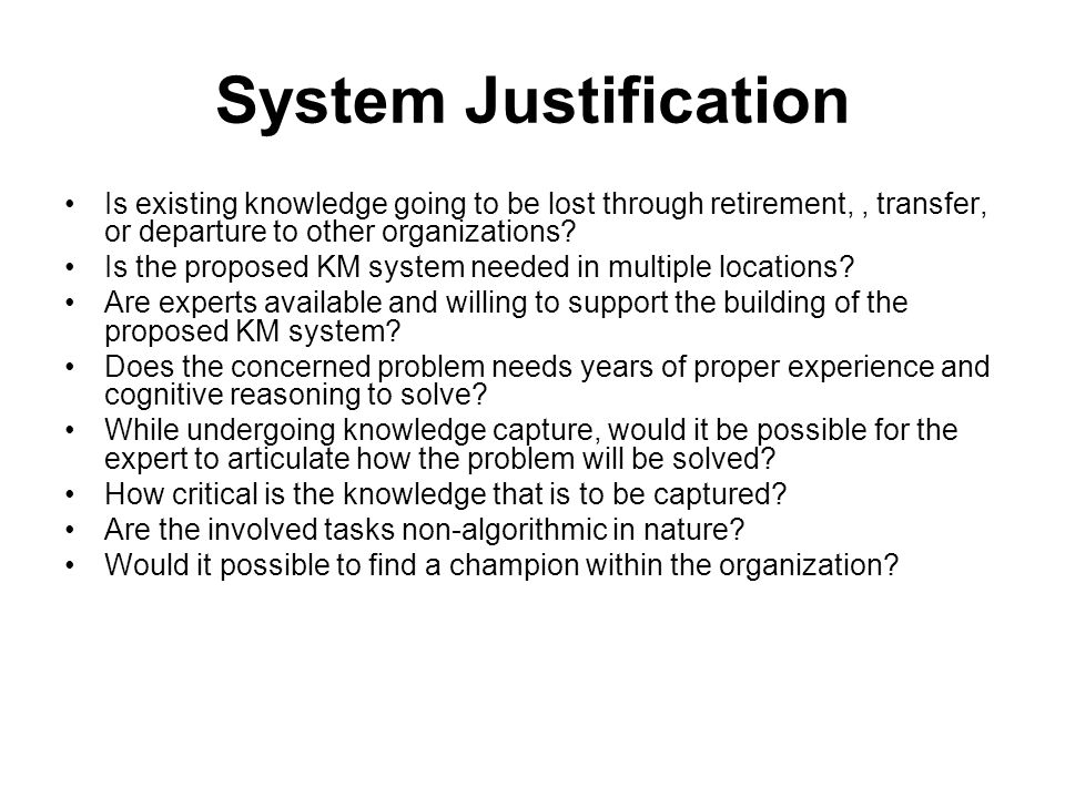 System Justification Is existing knowledge going to be lost through retirement,, transfer, or departure to other organizations.