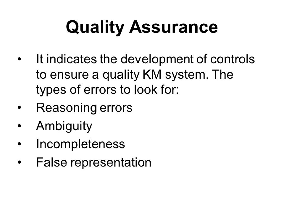 Quality Assurance It indicates the development of controls to ensure a quality KM system.
