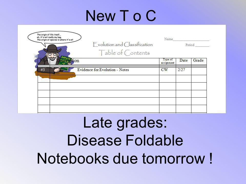 New T o C Late grades: Disease Foldable Notebooks due tomorrow !