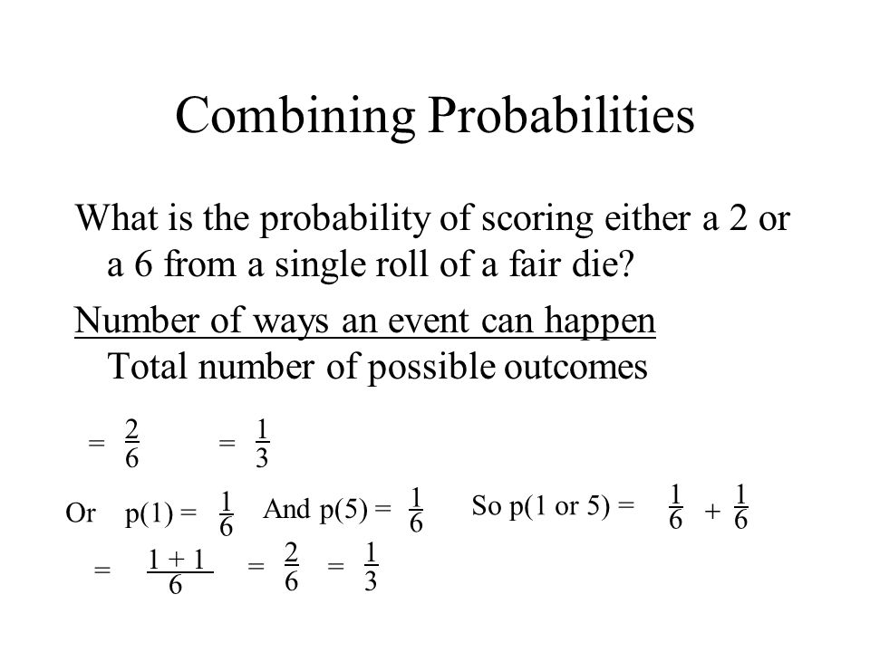 Combining probabilities What happens if we need to calculate the probability of one event occurring and another event occurring.