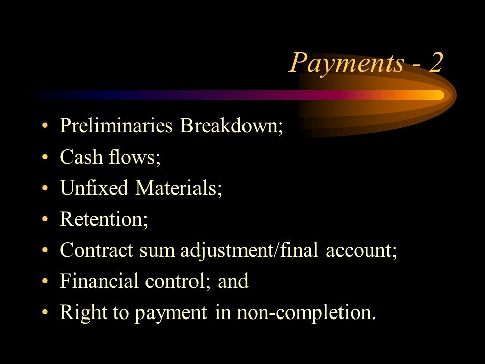 Payments - 2 Preliminaries Breakdown; Cash flows; Unfixed Materials; Retention; Contract sum adjustment/final account; Financial control; and Right to