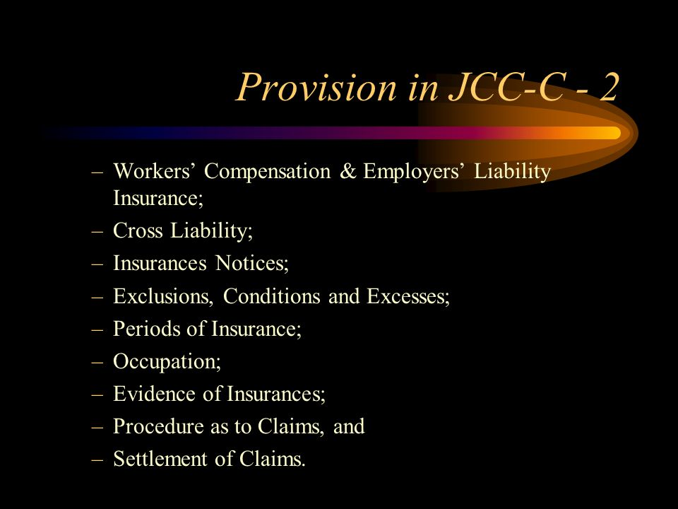 Provision in JCC-C - 2 –Workers Compensation & Employers Liability Insurance; –Cross Liability; –Insurances Notices; –Exclusions, Conditions and Exces