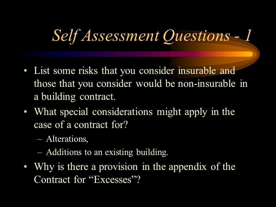 Self Assessment Questions - 1 List some risks that you consider insurable and those that you consider would be non-insurable in a building contract. W