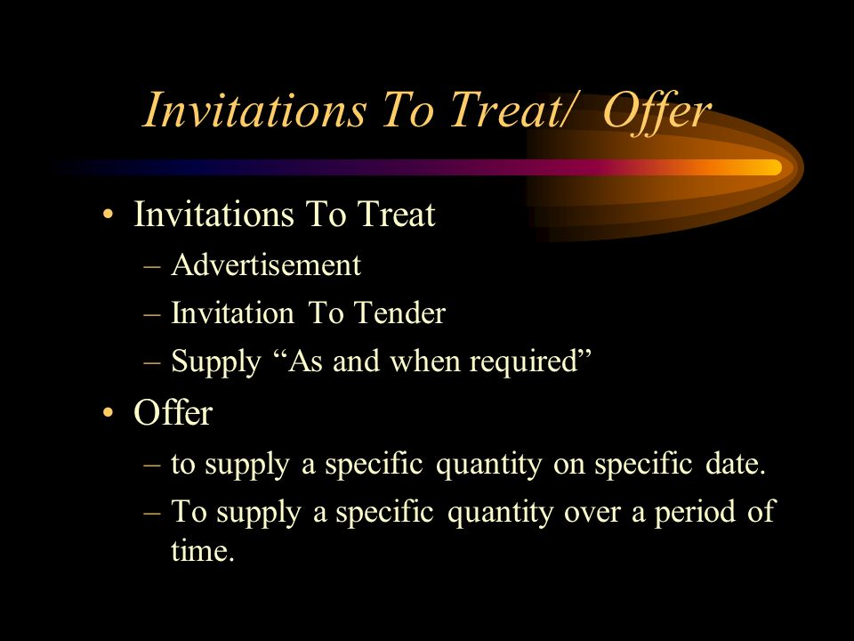 Invitations To Treat/ Offer Invitations To Treat –Advertisement –Invitation To Tender –Supply As and when required Offer –to supply a specific quantit