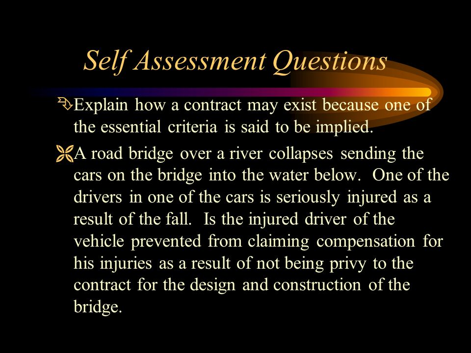 Self Assessment Questions ÊExplain how a contract may exist because one of the essential criteria is said to be implied. ËA road bridge over a river c