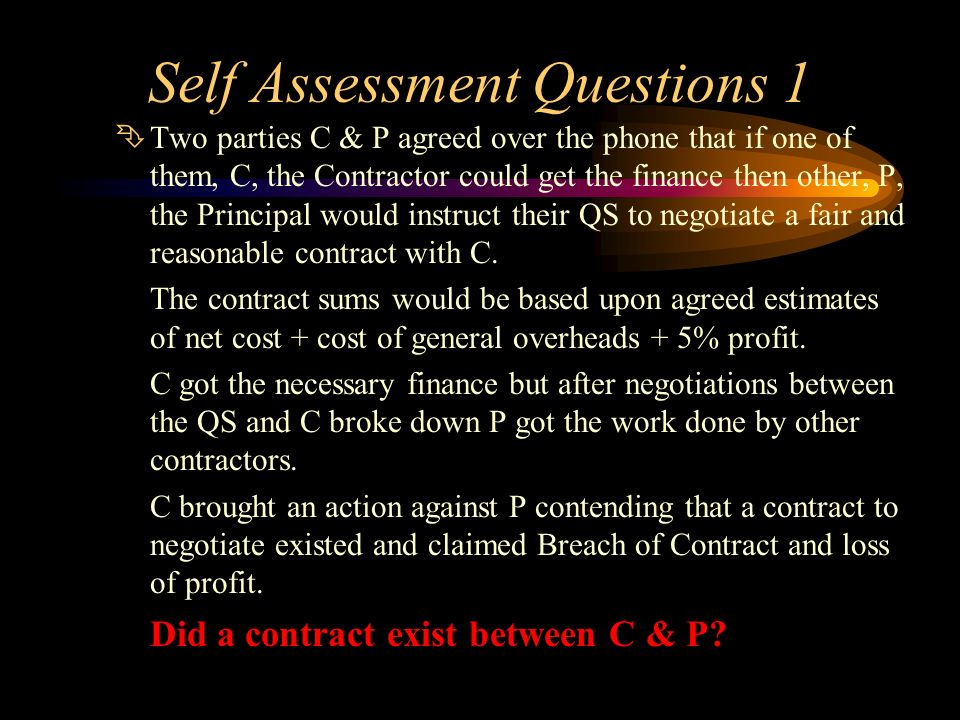 Self Assessment Questions 1 ÊTwo parties C & P agreed over the phone that if one of them, C, the Contractor could get the finance then other, P, the P