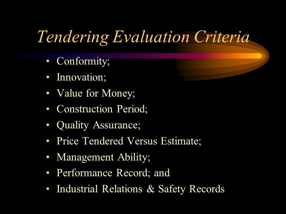 Tendering Evaluation Criteria Conformity; Innovation; Value for Money; Construction Period; Quality Assurance; Price Tendered Versus Estimate; Managem