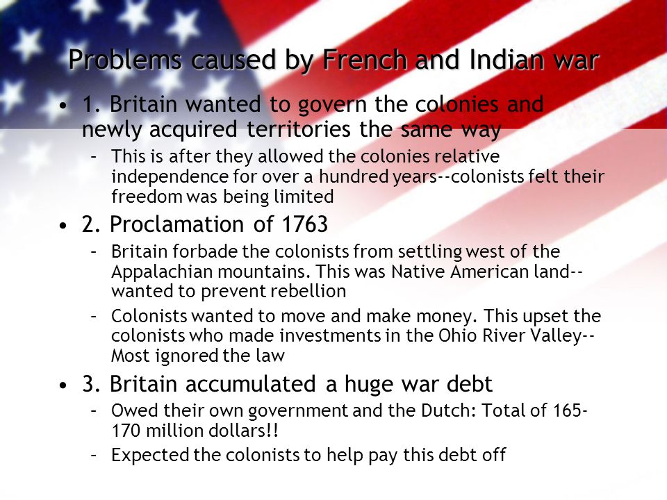 Problems caused by French and Indian war 1.