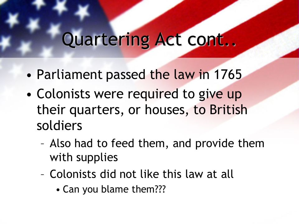 Britains Response Britain needed to enforce the laws the colonists were ignoring King George III--kept 10,000 soldiers in the colonies –Leftover from