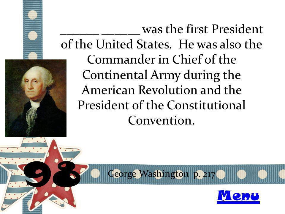 ______ ______ was the first President of the United States. He was also the Commander in Chief of the Continental Army during the American Revolution