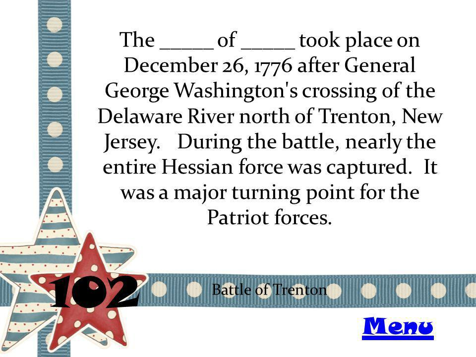 The _____ of _____ took place on December 26, 1776 after General George Washington's crossing of the Delaware River north of Trenton, New Jersey. Duri