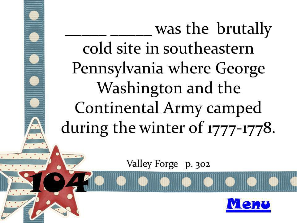 _____ _____ was the brutally cold site in southeastern Pennsylvania where George Washington and the Continental Army camped during the winter of 1777-