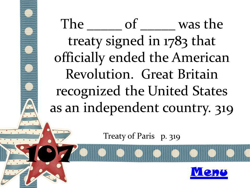 The _____ of _____ was the treaty signed in 1783 that officially ended the American Revolution. Great Britain recognized the United States as an indep