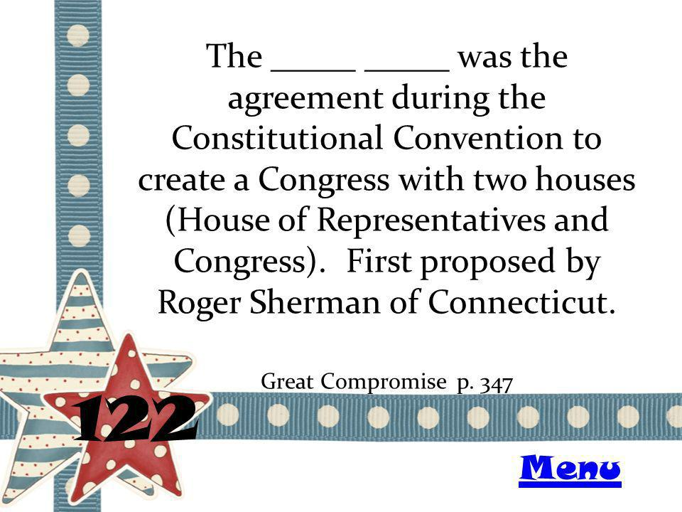 The _____ _____ was the agreement during the Constitutional Convention to create a Congress with two houses (House of Representatives and Congress). F