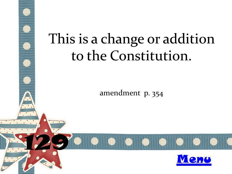 This is a change or addition to the Constitution. 129 amendment p. 354 Menu