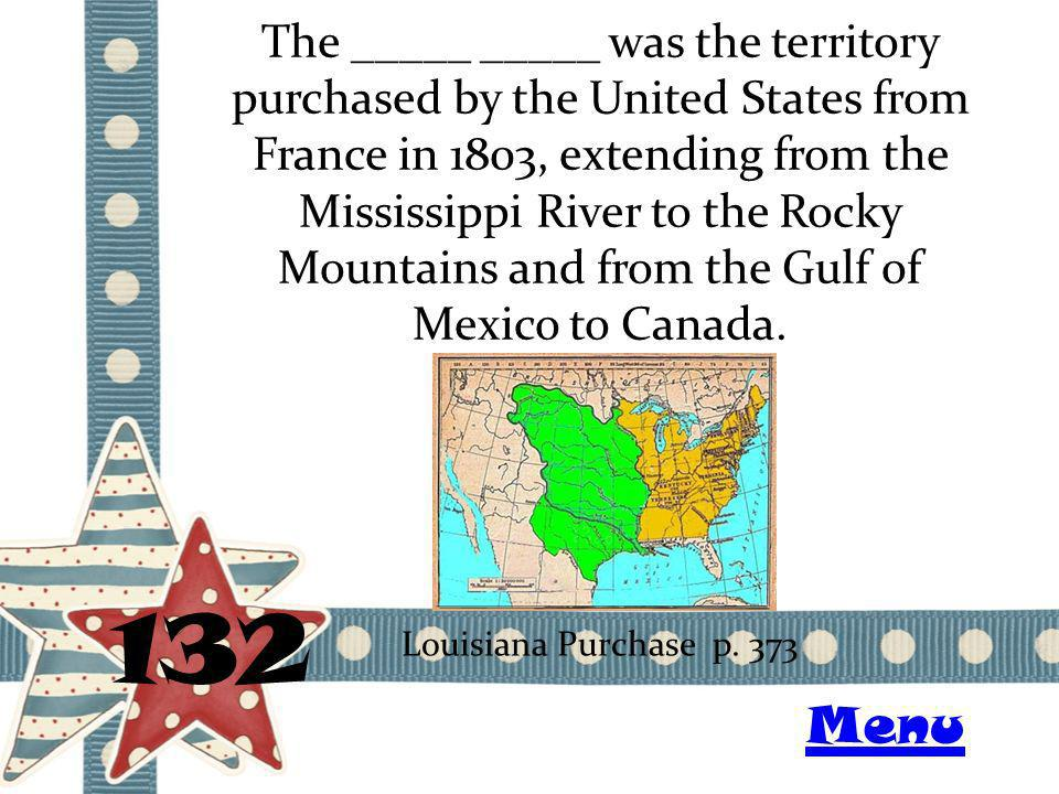 The _____ _____ was the territory purchased by the United States from France in 1803, extending from the Mississippi River to the Rocky Mountains and from the Gulf of Mexico to Canada.
