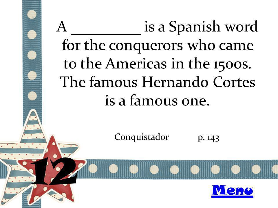 A _________ is a Spanish word for the conquerors who came to the Americas in the 1500s. The famous Hernando Cortes is a famous one. 12 Conquistadorp.
