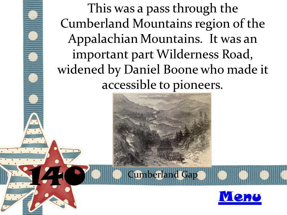 This was a pass through the Cumberland Mountains region of the Appalachian Mountains. It was an important part Wilderness Road, widened by Daniel Boon