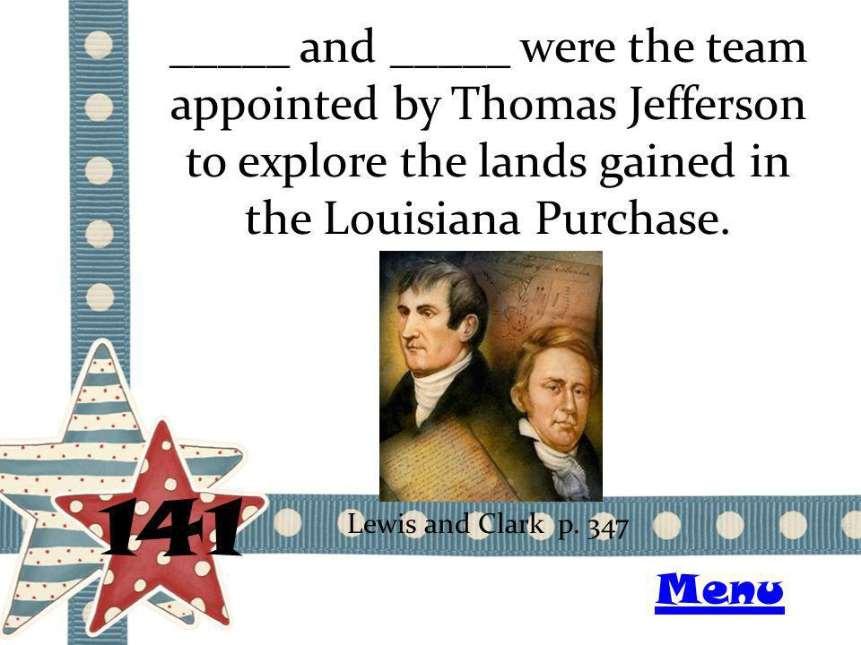 _____ and _____ were the team appointed by Thomas Jefferson to explore the lands gained in the Louisiana Purchase.