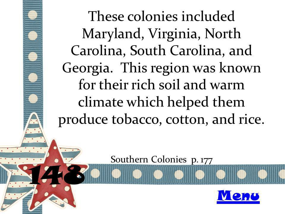 These colonies included Maryland, Virginia, North Carolina, South Carolina, and Georgia. This region was known for their rich soil and warm climate wh