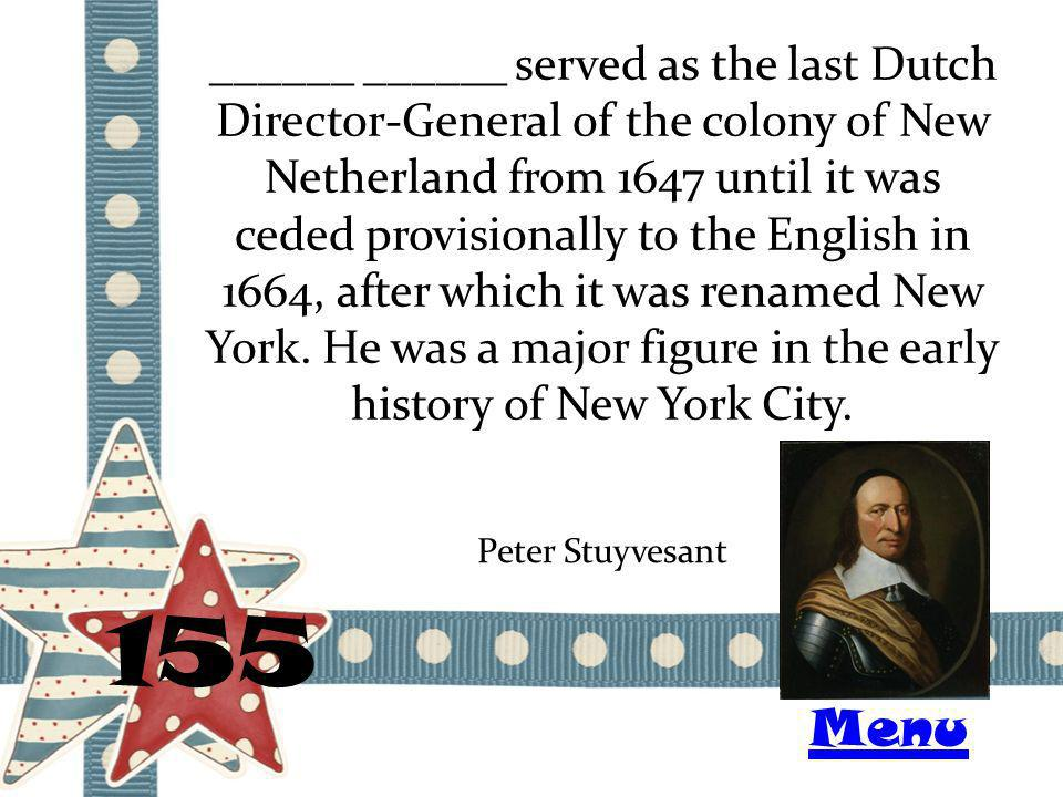 ______ ______ served as the last Dutch Director-General of the colony of New Netherland from 1647 until it was ceded provisionally to the English in 1