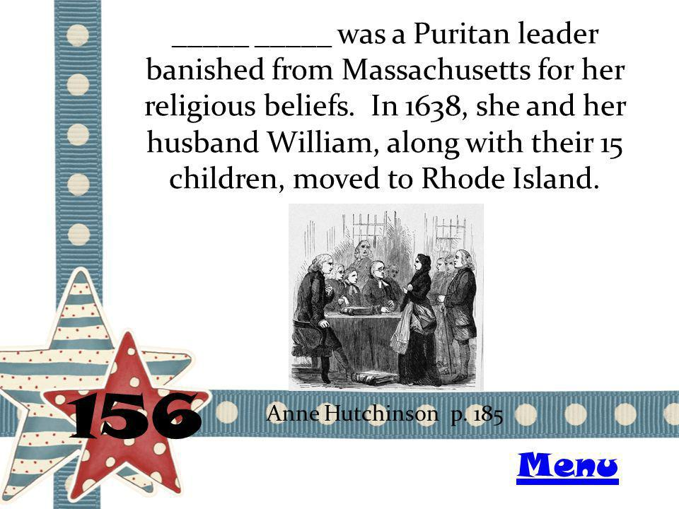 _____ _____ was a Puritan leader banished from Massachusetts for her religious beliefs. In 1638, she and her husband William, along with their 15 chil