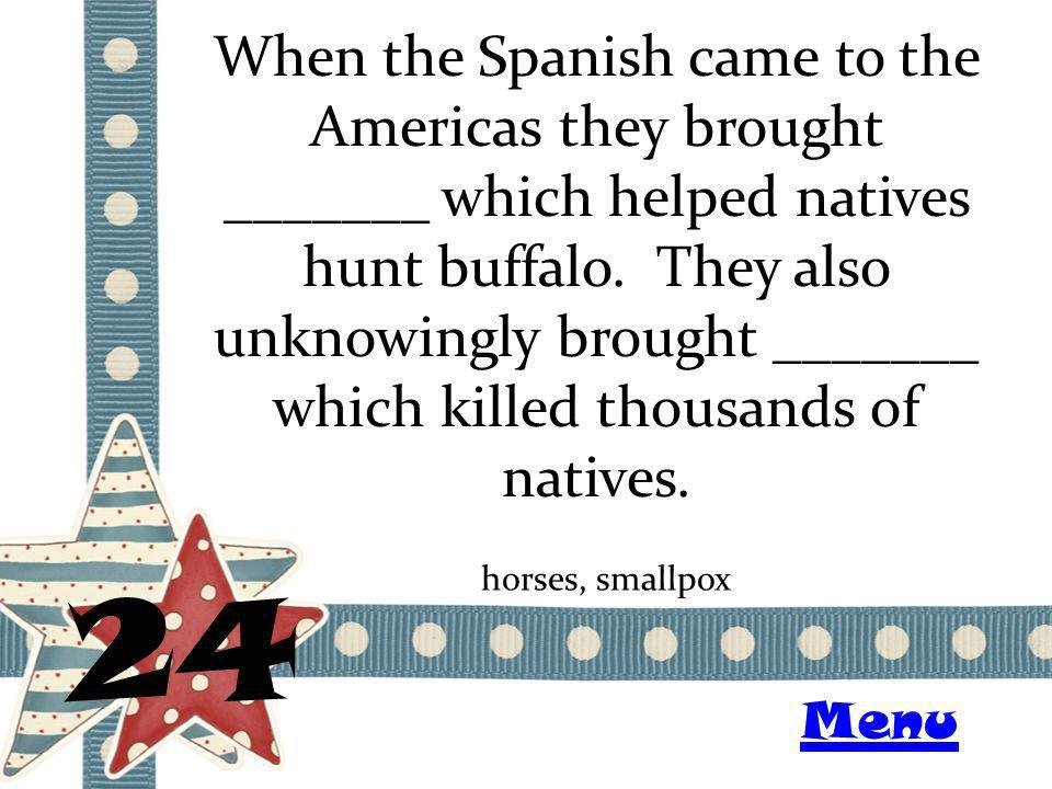 When the Spanish came to the Americas they brought _______ which helped natives hunt buffalo. They also unknowingly brought _______ which killed thous