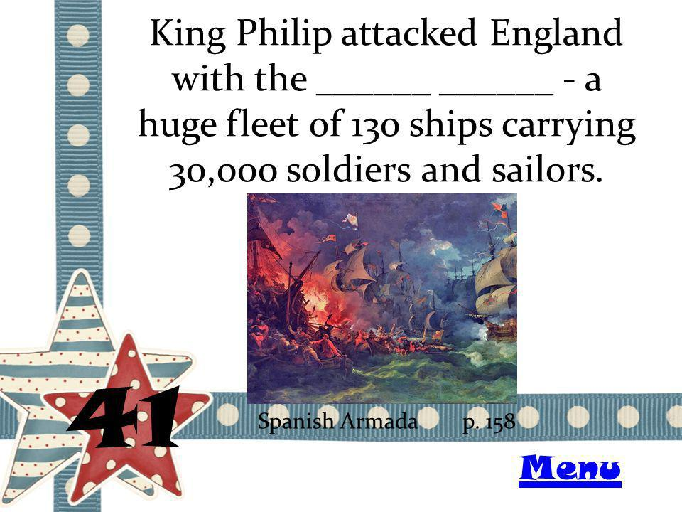 King Philip attacked England with the ______ ______ - a huge fleet of 130 ships carrying 30,000 soldiers and sailors.