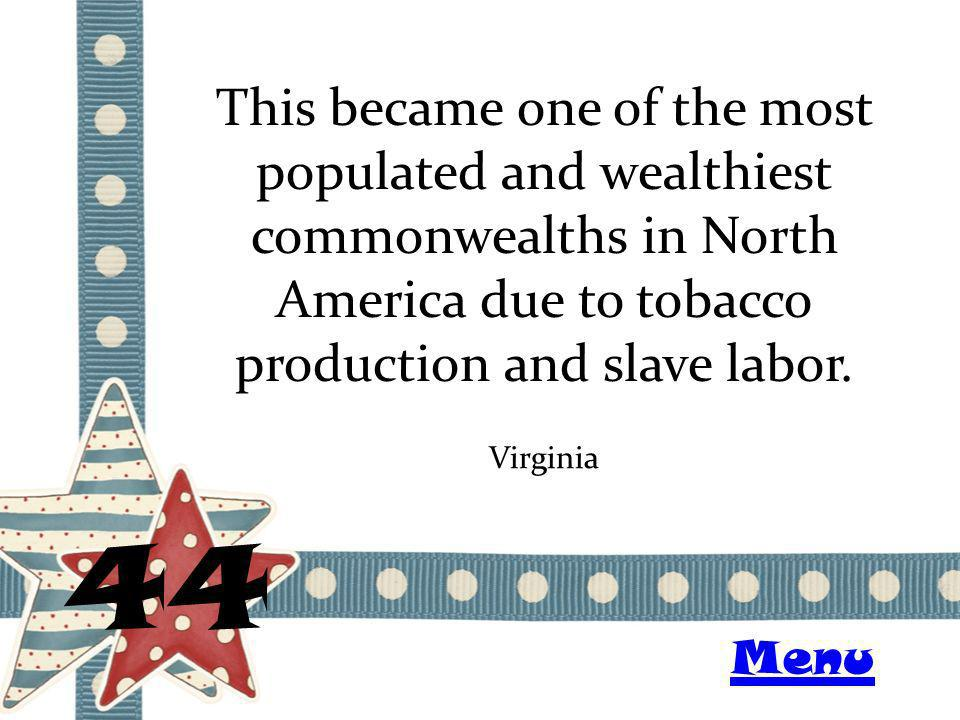 This became one of the most populated and wealthiest commonwealths in North America due to tobacco production and slave labor.