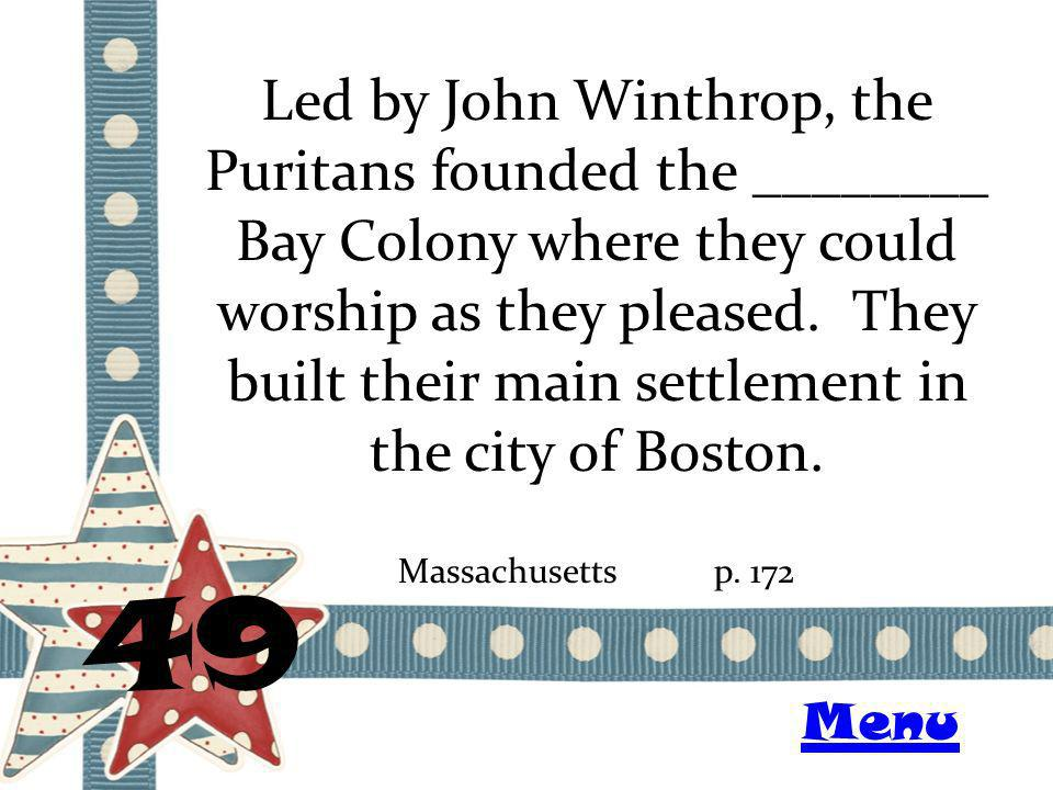 Led by John Winthrop, the Puritans founded the ________ Bay Colony where they could worship as they pleased. They built their main settlement in the c