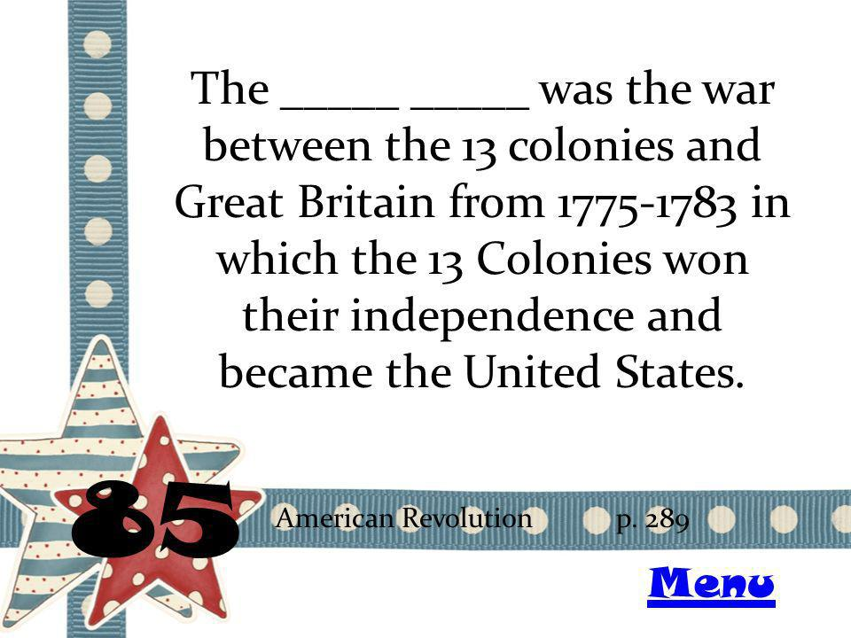 The _____ _____ was the war between the 13 colonies and Great Britain from 1775-1783 in which the 13 Colonies won their independence and became the Un