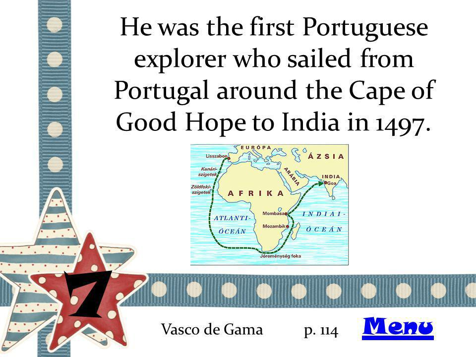 He was the first Portuguese explorer who sailed from Portugal around the Cape of Good Hope to India in 1497.