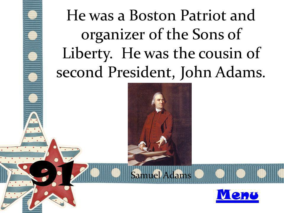 He was a Boston Patriot and organizer of the Sons of Liberty. He was the cousin of second President, John Adams. 91 Samuel Adams Menu
