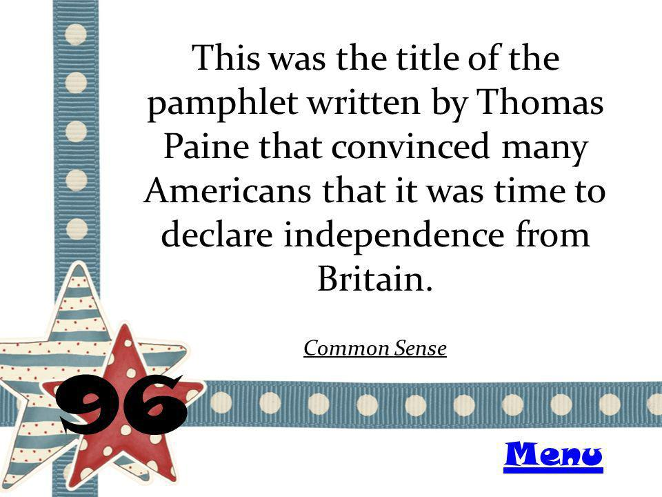 This was the title of the pamphlet written by Thomas Paine that convinced many Americans that it was time to declare independence from Britain.