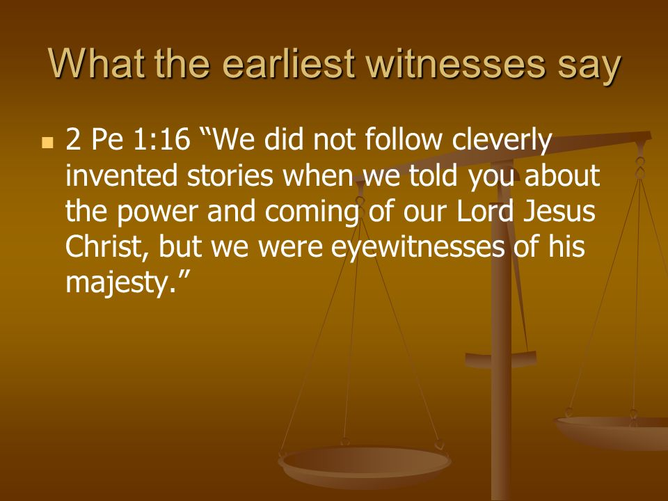 What the earliest witnesses say 2 Pe 1:16 We did not follow cleverly invented stories when we told you about the power and coming of our Lord Jesus Ch