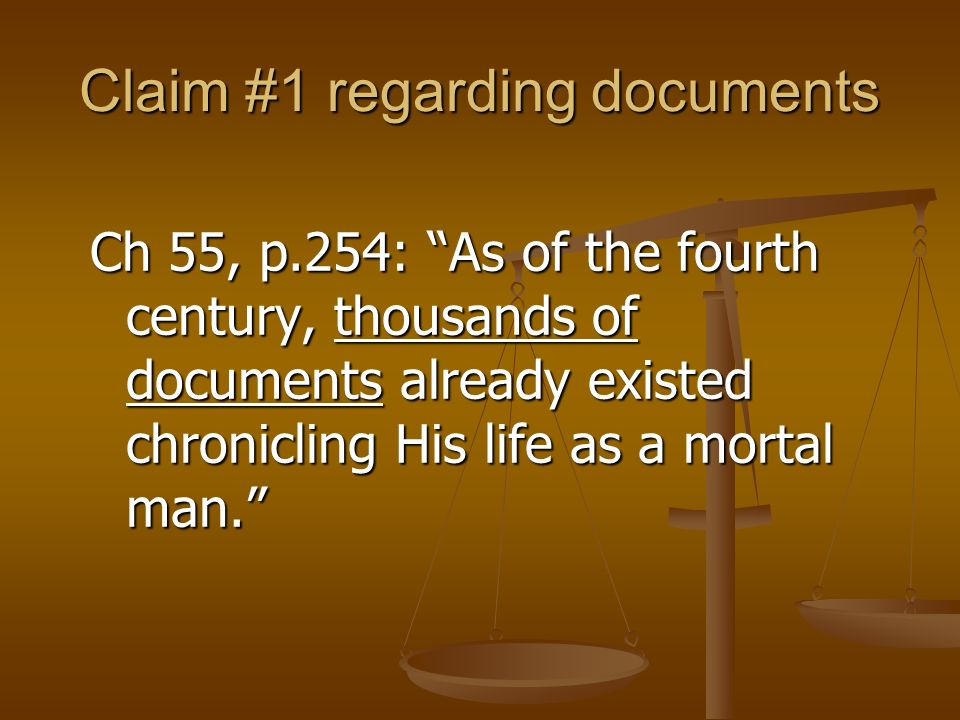 Claim #1 regarding documents Ch 55, p.254: As of the fourth century, thousands of documents already existed chronicling His life as a mortal man.