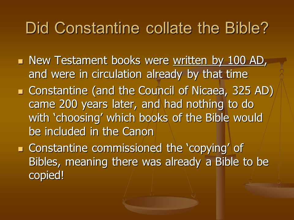 Did Constantine collate the Bible? New Testament books were written by 100 AD, and were in circulation already by that time New Testament books were w
