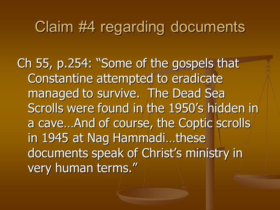 Claim #4 regarding documents Ch 55, p.254: Some of the gospels that Constantine attempted to eradicate managed to survive. The Dead Sea Scrolls were f