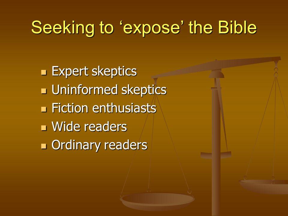 Seeking to expose the Bible Expert skeptics Expert skeptics Uninformed skeptics Uninformed skeptics Fiction enthusiasts Fiction enthusiasts Wide readers Wide readers Ordinary readers Ordinary readers