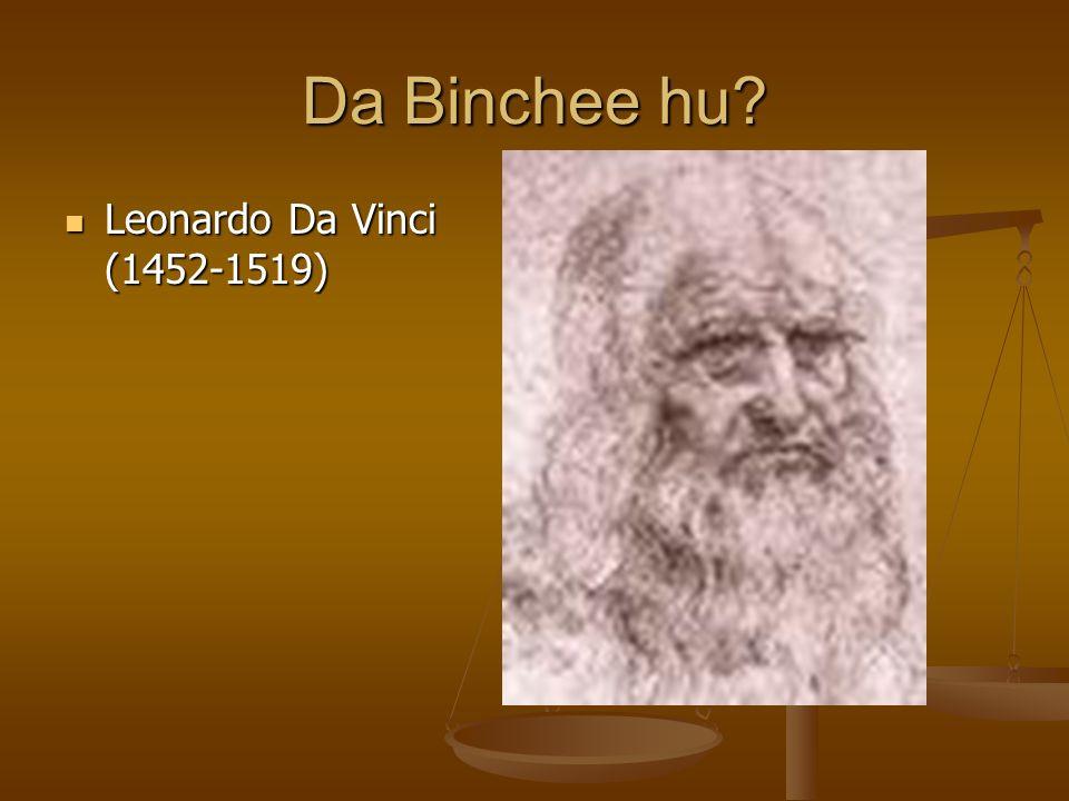 Da Binchee hu? Leonardo Da Vinci (1452-1519) Leonardo Da Vinci (1452-1519)