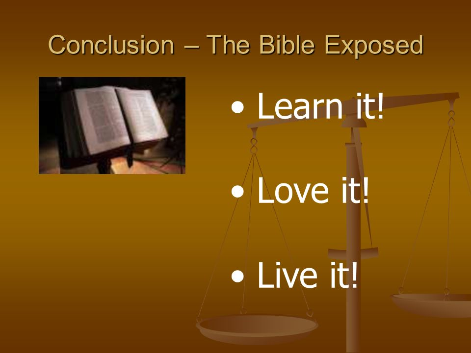 Conclusion – The Bible Exposed Learn it! Love it! Live it!