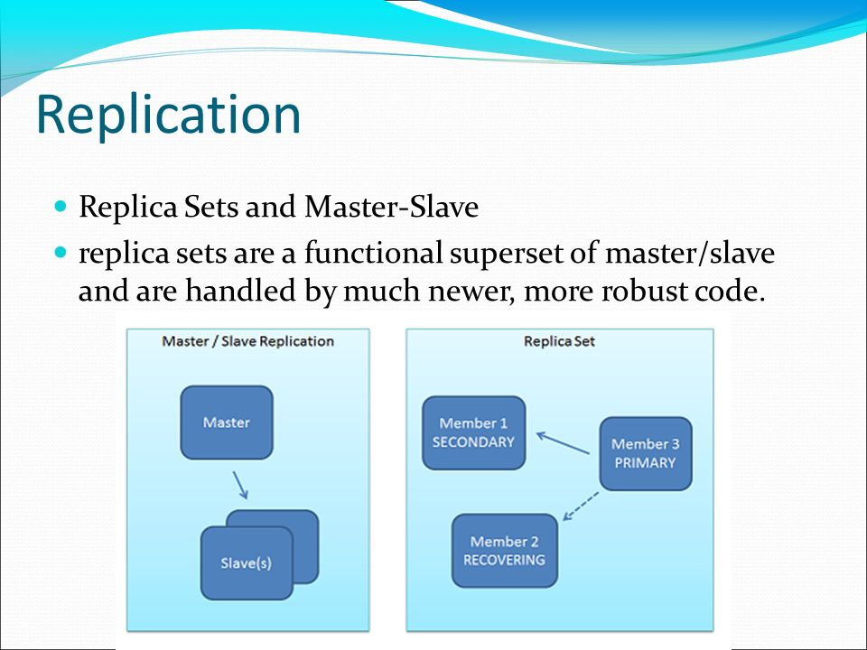 Replication Replica Sets and Master-Slave replica sets are a functional superset of master/slave and are handled by much newer, more robust code.