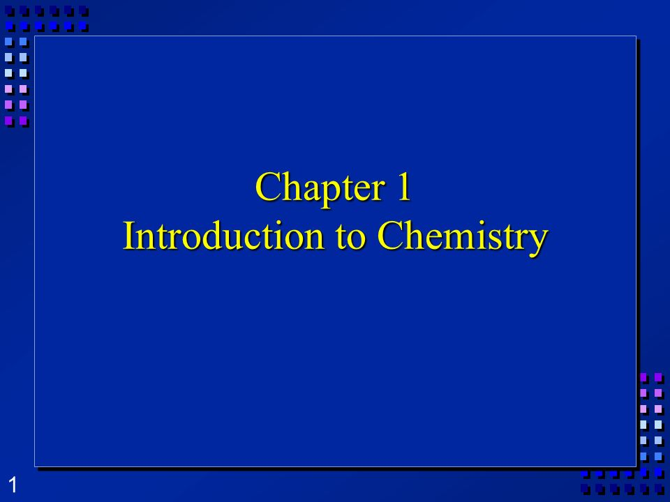 1 Chapter 1 Introduction to Chemistry