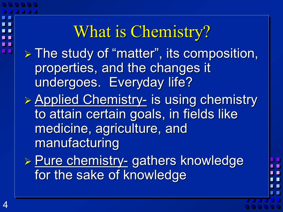 4 What is Chemistry.