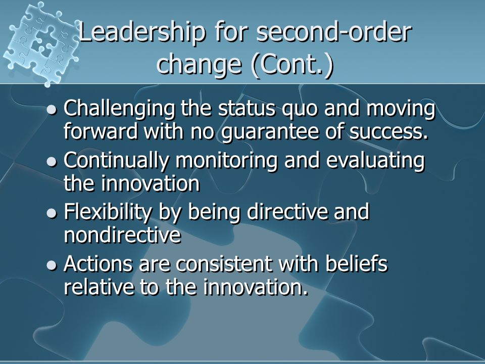 Leadership for second-order change (Cont.) Leadership for second-order change (Cont.) Challenging the status quo and moving forward with no guarantee